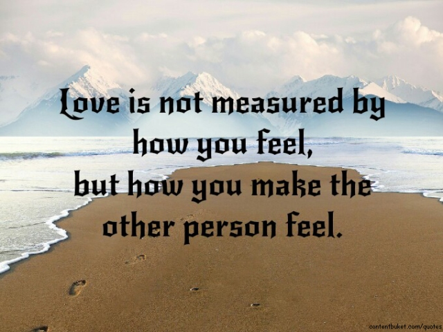 Love-Is-Not-Measured-By-How-You-Feel-But-How-You-Make-The-Other-Person-Feel.