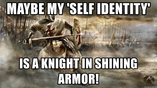 maybe-my-self-identity-is-a-knight-in-shining-armor